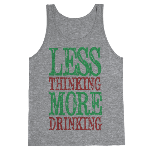 Less Thinking More Drinking Tank Top