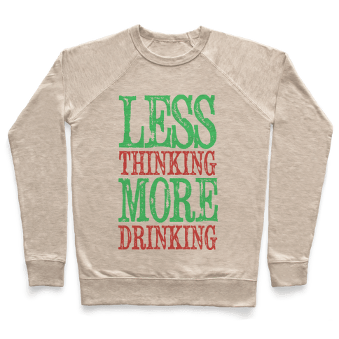 Less Thinking More Drinking Pullover