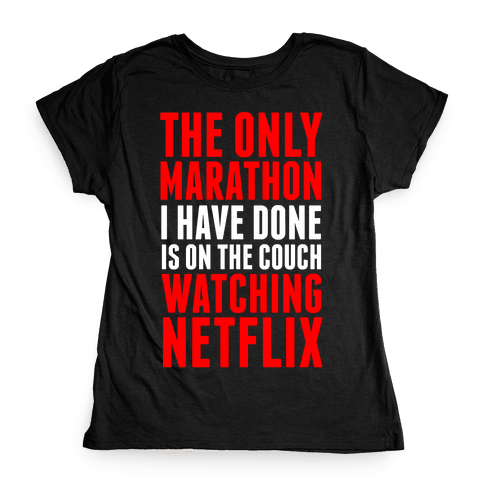 The Only Marathon I Have Done is On the Couch Watching Netflix Womens T-Shirt