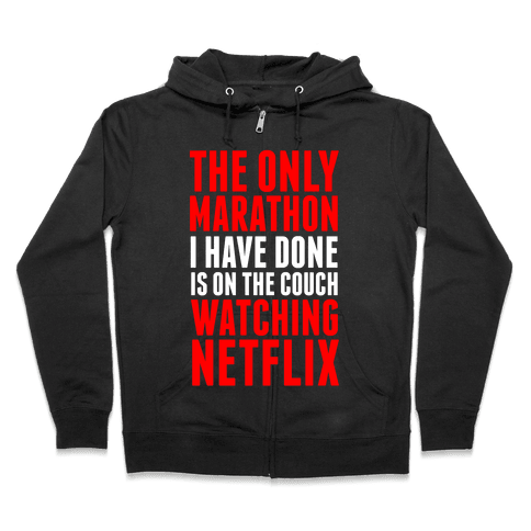The Only Marathon I Have Done is On the Couch Watching Netflix Zip Hoodie