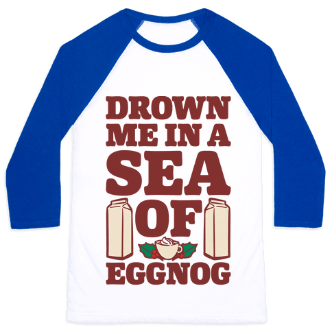 Drown Me In A Sea Of Eggnog Baseball Tee