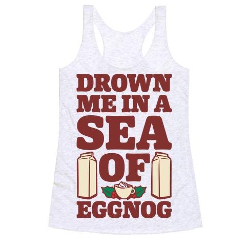Drown Me In A Sea Of Eggnog Racerback Tank Top