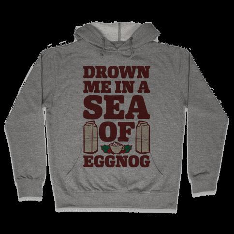 Drown Me In A Sea Of Eggnog Hooded Sweatshirt