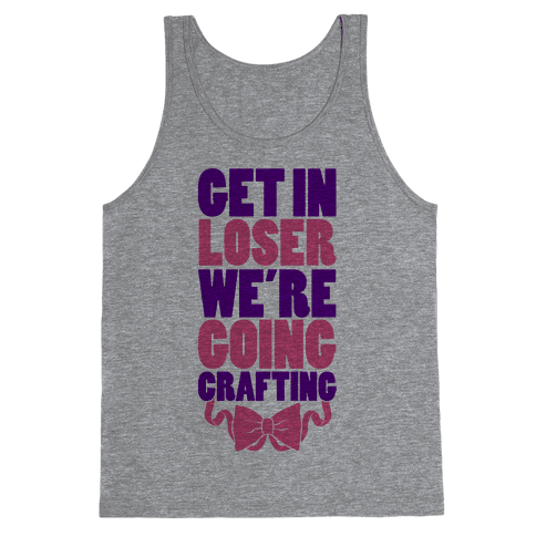 Get In Loser We're Going Crafting Tank Top