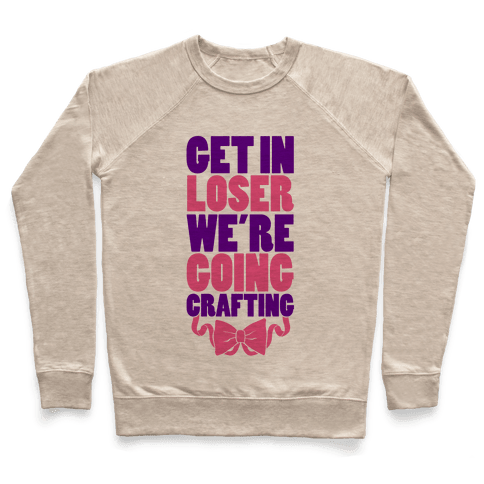 Get In Loser We're Going Crafting Pullover