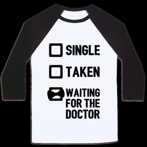 Single, Taken, Waiting For The Doctor Baseball Tee