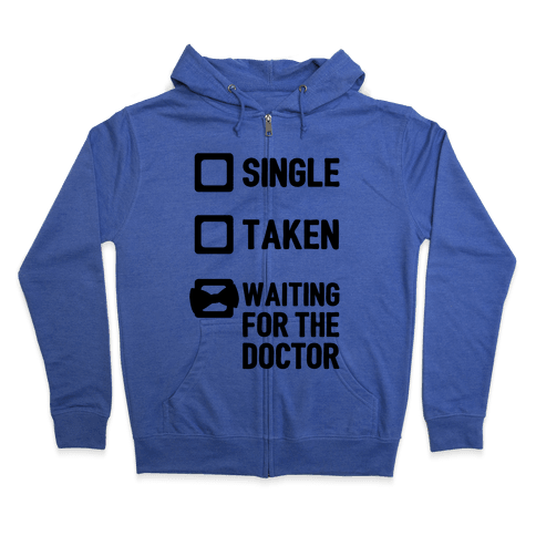 Single, Taken, Waiting For The Doctor Zip Hoodie