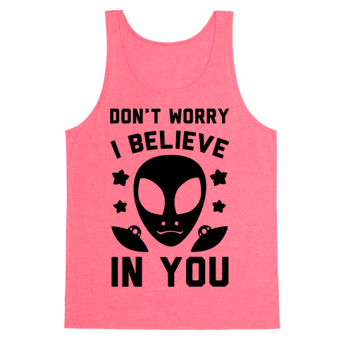 Don't Worry I Believe In You! Tank Top