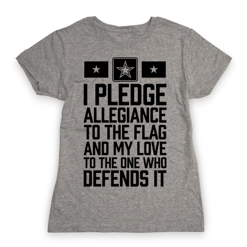 I Pledge Allegiance To The Flag (Army) Womens T-Shirt