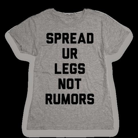 Spread Ur Legs Not Rumors Womens T-Shirt