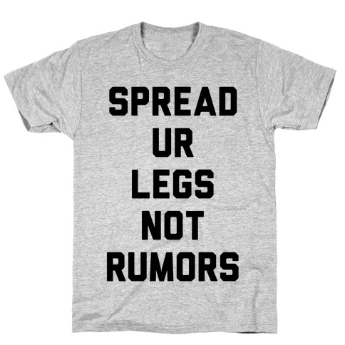 Spread Ur Legs Not Rumors T-Shirt