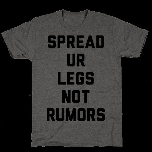 Spread Ur Legs Not Rumors Mens T-Shirt