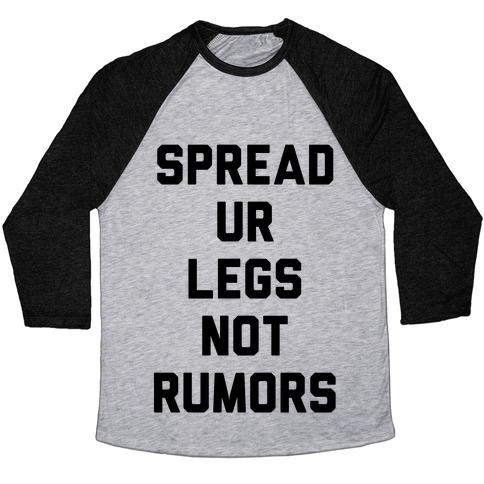 Spread Ur Legs Not Rumors Baseball Tee