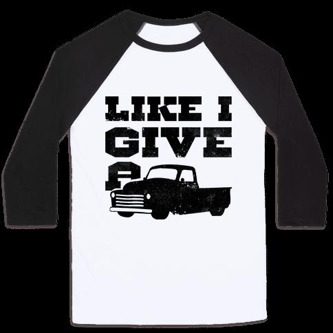 Like I Give a Truck Baseball Tee