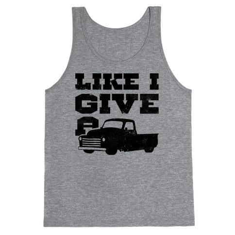 Like I Give a Truck Tank Top