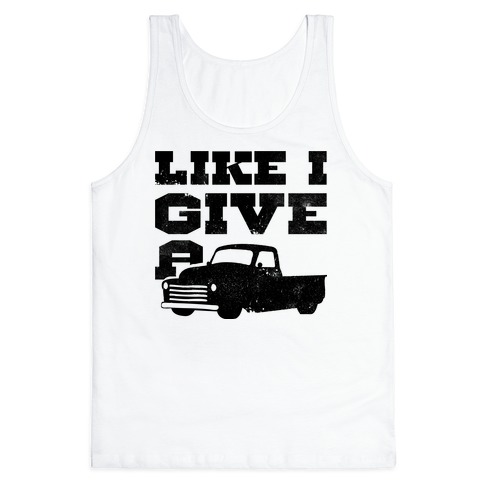 Like I Give a Truck Tank Top
