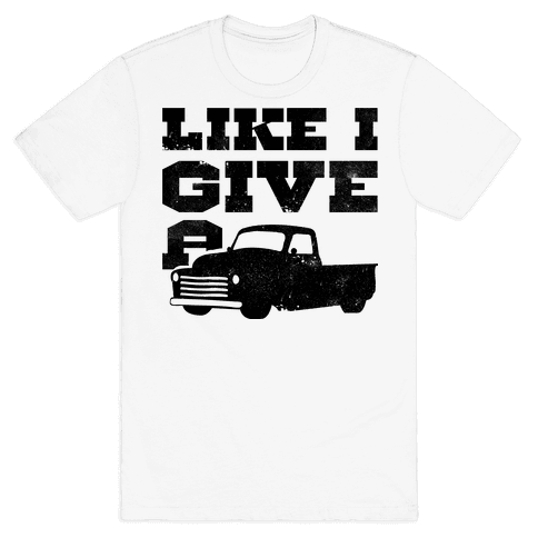 Like I Give a Truck Mens T-Shirt