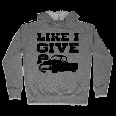 Like I Give a Truck Hooded Sweatshirt