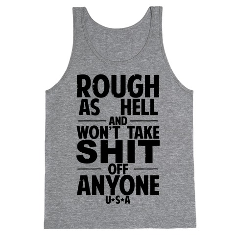 Rough as Hell and Won't Take Shit off Anyone Tank Top