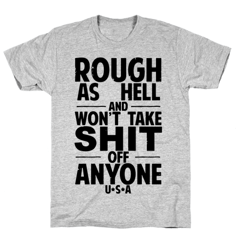 Rough as Hell and Won't Take Shit off Anyone Mens T-Shirt