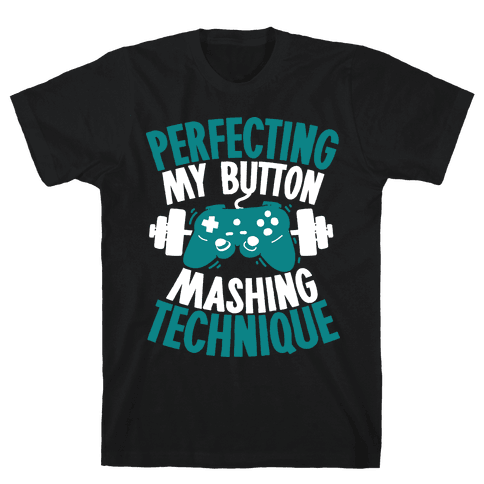 Perfecting My Button Mashing Technique Mens T-Shirt
