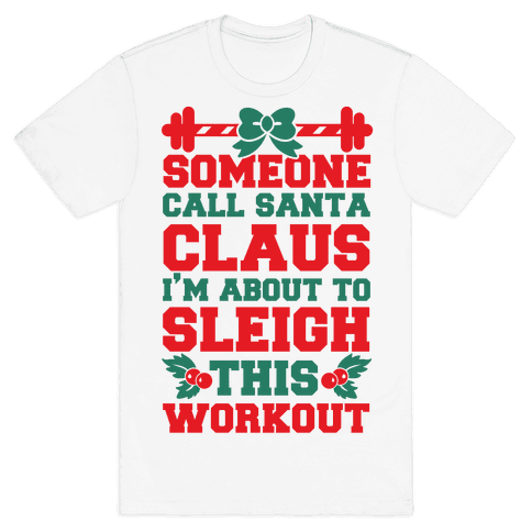 Someone Call Santa Claus I'm About To Sleigh This Workout Mens T-Shirt
