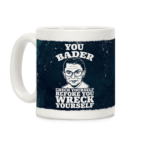 You Bader Check Yourself Coffee Mug
