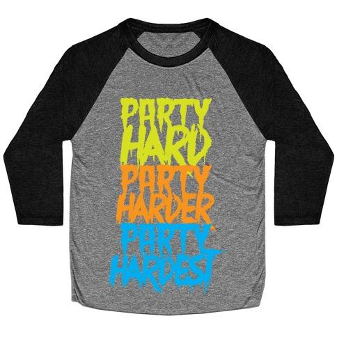 Party Hard Party Harder Party Hardest Baseball Tee