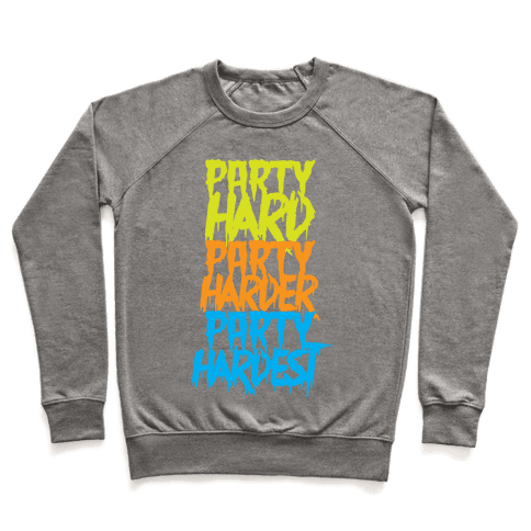 Party Hard Party Harder Party Hardest Pullover