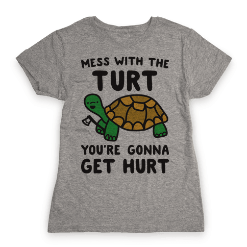Mess With The Turt You're Gonna Get Hurt Womens T-Shirt