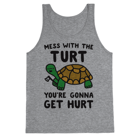 Mess With The Turt You're Gonna Get Hurt Tank Top