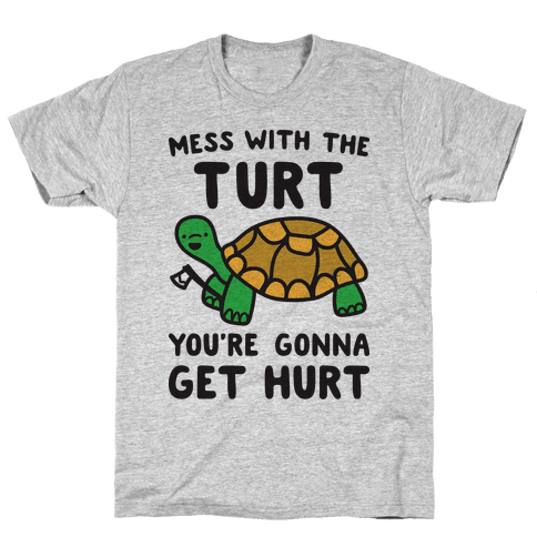 Mess With The Turt You're Gonna Get Hurt Mens T-Shirt