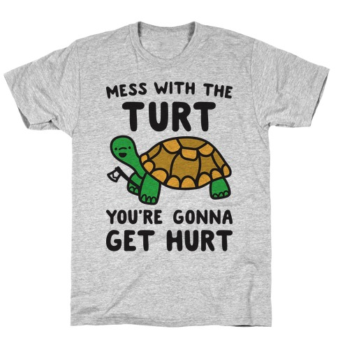 Mess With The Turt You're Gonna Get Hurt Mens/Unisex T-Shirt