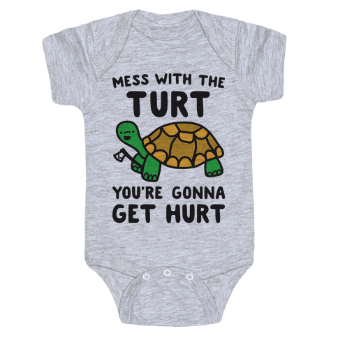 Mess With The Turt You're Gonna Get Hurt Baby Onesy