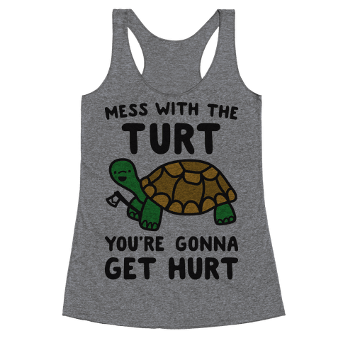 Mess With The Turt You're Gonna Get Hurt Racerback Tank Top