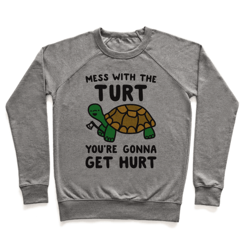 Mess With The Turt You're Gonna Get Hurt Pullover