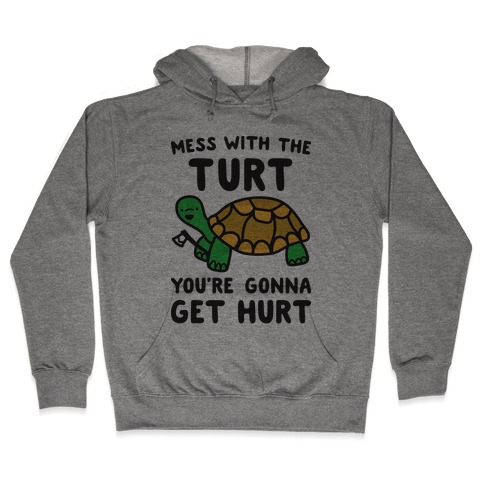 Mess With The Turt You're Gonna Get Hurt Hooded Sweatshirt