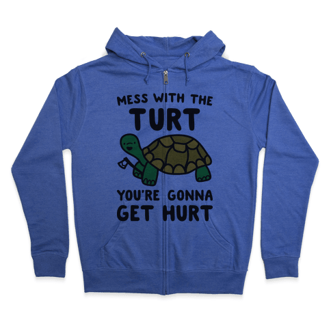 Mess With The Turt You're Gonna Get Hurt Zip Hoodie