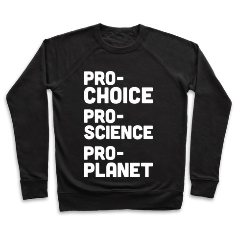Pro-Choice Pro-Science Pro-Planet Pullover