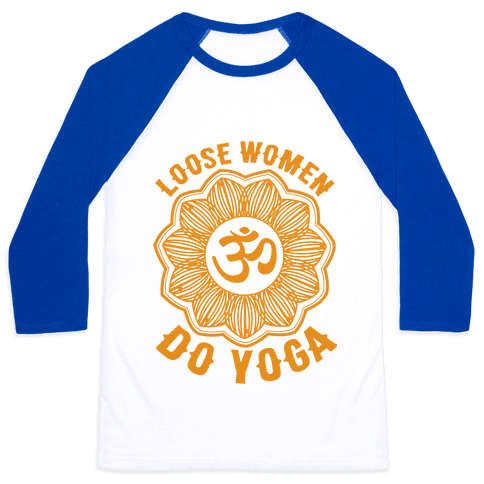 Loose Women Do Yoga Baseball Tee