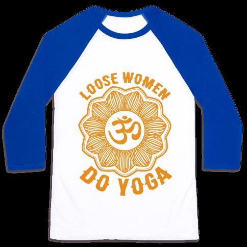 Loose Women Do Yoga Baseball Tee