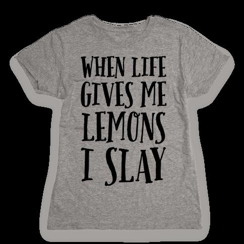 When Life Gives Me Lemons I Slay Womens T-Shirt