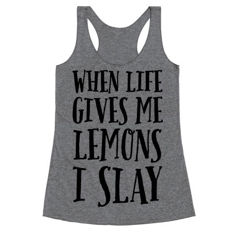 When Life Gives Me Lemons I Slay Racerback Tank Top