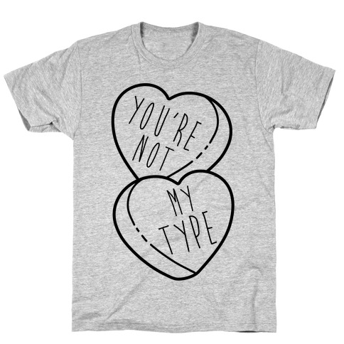 You're Not My Type Mens T-Shirt