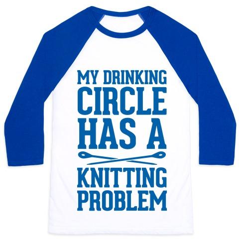 My Drinking Circle Has a Knitting Problem Baseball Tee