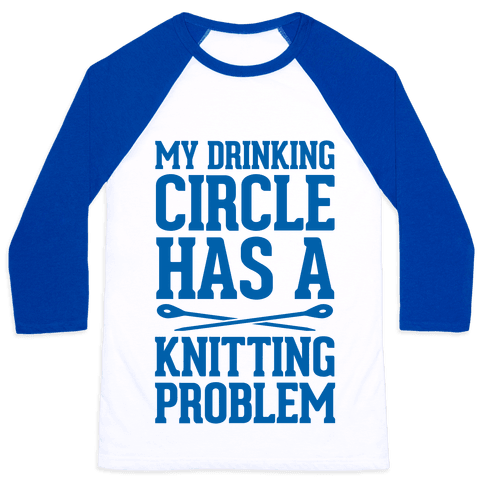 My Drinking Circle Has a Knitting Problem Baseball Tee