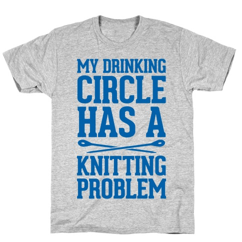 My Drinking Circle Has a Knitting Problem T-Shirt
