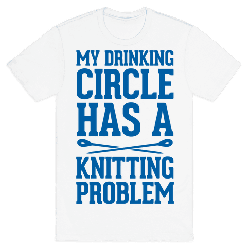 My Drinking Circle Has a Knitting Problem Mens T-Shirt