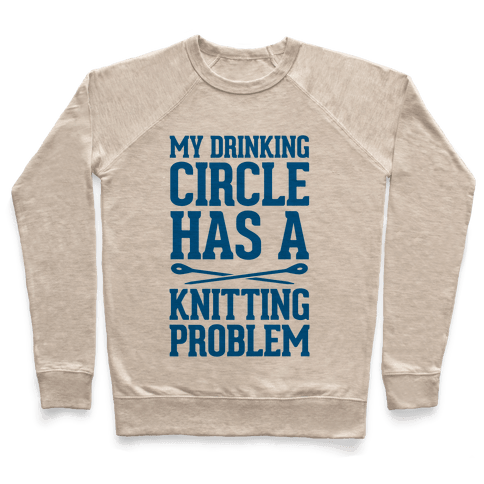 My Drinking Circle Has a Knitting Problem Pullover
