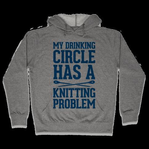 My Drinking Circle Has a Knitting Problem Hooded Sweatshirt